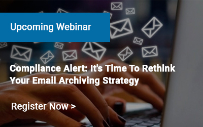 Compliance Alert: It's Time To Rethink Your Email Archiving Strategy