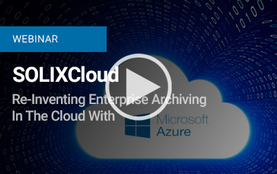 SOLIXCloud – Re-Inventing Enterprise Archiving In The Cloud With Azure