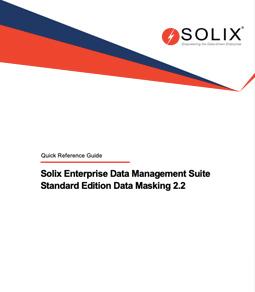 Solix Enterprise Data Management Suite Standard Edition Data Masking 2.2 Quick Reference Guide
