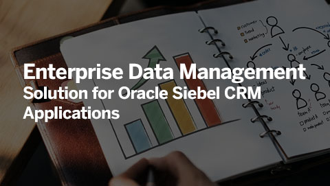 Enterprise Data Management Solution for Oracle Siebel CRM Applications