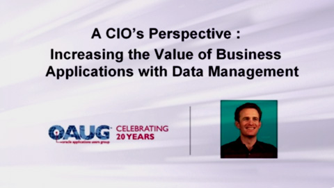 OAUG eLearning Recording: A CIO's Perspective Increasing the value of business applications with data management