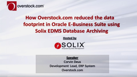 How Overstock.com reduced the data footprint in Oracle E-Business Suite using Solix EDMS Database Archiving