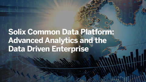 Solix Common Data Platform: Advanced Analytics and the Data Driven Enterprise