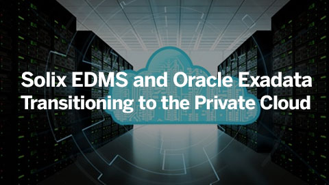 Solix EDMS and Oracle Exadata Transitioning to the Private Cloud